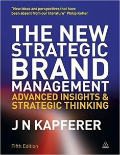 The New Strategic Brand Management: Advanced Insights and Strategic Thinking (New Strategic Brand Management: Creating & Sustaining Brand Equity): Amazon.co.uk: Jean-Noël Kapferer: 8601300435794: Books