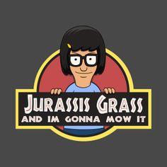 Jurassis Grass Tina Belcher Jurassic Park Bob's Burgers T-Shirt Bobs Burgers Quotes, Belcher Family, Tina Belcher, Spirit Animal, Favorite Tv Shows, Favorite Things, Erotic, Geek Stuff, Stuff Stuff