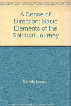 A Sense of Direction: The Basic Elements of the Spiritual Journey: Louis J. Cameli, Robert L. Miller, Gerard P. Weber: 9780895054470: Amazon.com: Books
