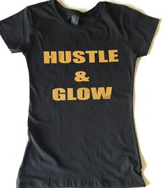 A personal favorite from my Etsy shop https://www.etsy.com/listing/460284622/hustle-and-glow-t-shirt-hustle-t-shirt