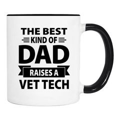 The Best Kind Of Dad Raises A Vet Tech - 11 Oz Coffee Mug - Gifts for Vet Tech's Dad - Dad Mug by WildWindApparel on Etsy