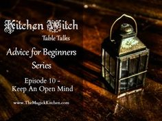 Episode 10 - Keep an Open Mind in our Kitchen Witch Table Talks, Advice for Beginners Series. - The Magick Kitchen