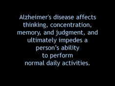 Alzheimer's Disease.  Alzheimer's disease affects thinking, concentration, memory, and judgment, and ultimately impedes a person's ability to perform normal daily activities.  Alzheimer's Reading Room