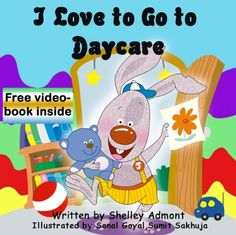Children's Book: I Love to Go to Daycare (Children's Book for ages 2-5): (Bedtime stories children's books collection) Free video-book inside (I Love to... ... stories children's books collection 4) by Shelley Admont, http://www.amazon.com/dp/B00K9TE8WS/ref=cm_sw_r_pi_dp_rG1Ltb16PM7QN