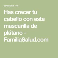 Has crecer tu cabello con esta mascarilla de plátano - FamiliaSalud.com