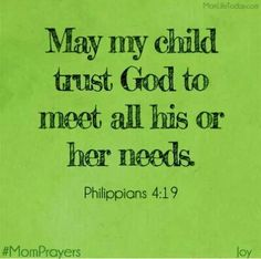 "May my child trust God to meet all his or her needs. ""And my God will supply every need of yours according to his riches in glory in Christ Jesus. Prayer For My Son, Prayer For My Children, Parents Prayer, Prayer Scriptures, Bible Verses, Mom Prayers, Prayer Board, Power Of Prayer, Bible Quotes"