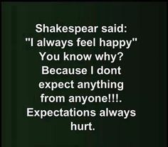 Yes! Expectation is always hurt...