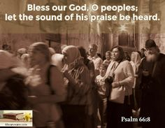 Psalm 66:8 / Bless our God, O peoples; let the sound of his praise be heard.