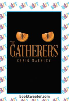 """See the Tweet Splash for """"The Gatherers"""" by Craig Markley on BookTweeter #bktwtr"""