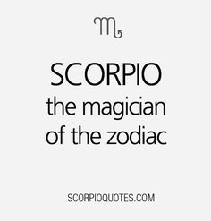 Scorpio: the magician of the zodiac.