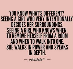 I say this in the humblest way possible: I am this girl. I leave the room when I hear gossip. I choose to be where I am and what I'm in for and I choose who I like and don't like.