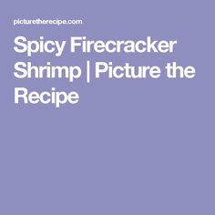 Spicy Firecracker Shrimp | Picture the Recipe