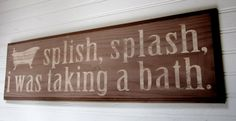 Custom Wood Sign Splish Splash I was taking a bath by doubledutydecor  Customizable!