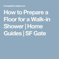 How to Prepare a Floor for a Walk-in Shower | Home Guides | SF Gate