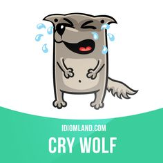 """Cry wolf"" means ""to ask for help when you do not need it"". Example: If you cry ​wolf too often, ​people will ​stop ​believing you."