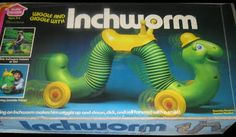 I had an Inchworm; Loved to ride it going down the sloped driveway and Mom would be freaking trying to discourage me; she might as well been talking to a wall