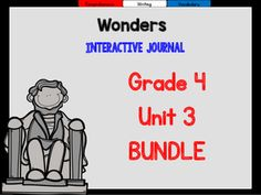 This 4th grade, Unit 3 (Weeks 1-5) highly INTERACTIVE journal BUNDLE contains over 35 pages of student activities aligned to the McGraw Hill Wonders series. It is ideal for teaching all of the skills in this Unit in a powerful, student-friendly way!Complete Set Includes:Essential Question Response SheetMini Anchor Charts for each week's Comprehension Skill Graphic Organizers for each week's Comprehension SkillVocabulary Strategy for each weekGenre Study for each weekFoldables/PocketsVocabula...