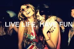 Live Life, Have Fun Pictures, Photos, and Images for Facebook, Tumblr, Pinterest, and Twitter