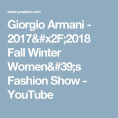 Giorgio Armani - 2017/2018 Fall Winter Women's Fashion Show - YouTube