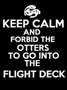 Martin will not fly with otters in the flight deck. LOL