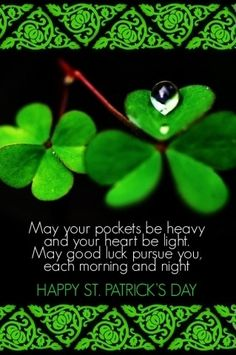 May your pockets be heavy, May your heart be light.  May good luck pursue you each morning and night!