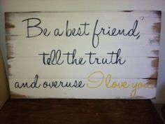 "Be A Best Friend Tell The Truth Overuse I Love You 27""w X14""h Hand-painted Wood…"