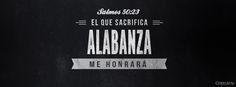 """""""El que sacrifica alabanza me honrará"""" - Salmos 50:23a (Reina-Valera 1960). -  Portadas para Facebook - Facebook covers"""