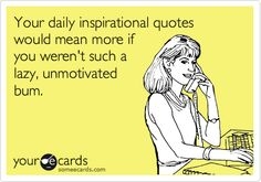 bum quotes   someecards - when you care enough to hit send
