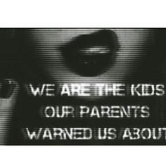 We are the kids our parents warned us about - grunge fotografia