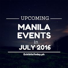 Upcoming Manila Events in July 2016 July Events, Months In A Year, Upcoming Events, Manila, Exhibit, Philippines