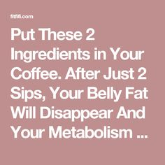 Put These 2 Ingredients in Your Coffee. After Just 2 Sips, Your Belly Fat Will Disappear And Your Metabolism Will Be Faster Than Ever! | FitFifi