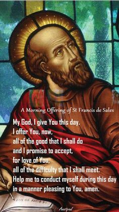 Our Morning Offering – 18 January  A Morning Offering of St Francis de Sales  My God, I give You this day. I offer You, now, all of the good that I shall do.#mypic