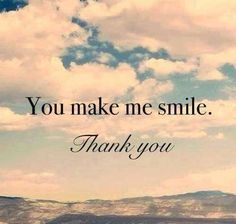 You make me smile. Thank you.