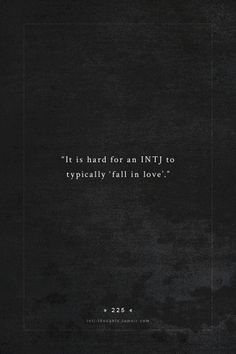 """INTJ Thoughts Tumblr 225 - It is hard for an INTJ to typically """"fall in love."""" - quote by - vasili on """"falling in love for an INTJ"""""""
