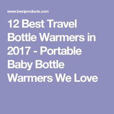 12 Best Travel Bottle Warmers in 2017 - Portable Baby Bottle Warmers We Love