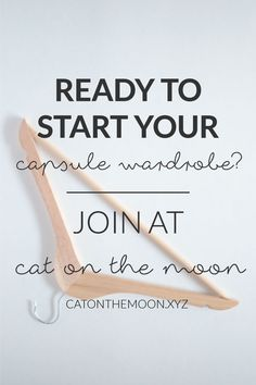 Ready To Start Your Capsule Wardrobe? | Learn how at Cat On The Moon (www.catonthemoon.xyz) - A thoughtful style blog for a simple life.