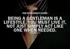 The Gentleman's Guide #40...It's more than an act you put on to impress people. It's a way of life. The things you do when you will never be found out.