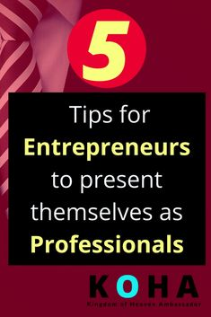 5 Tips for Entrepreneurs to present themselves as professionals.  #businesstips
