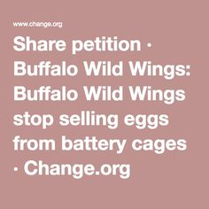 Share petition · Buffalo Wild Wings: Buffalo Wild Wings stop selling eggs from battery cages · Change.org