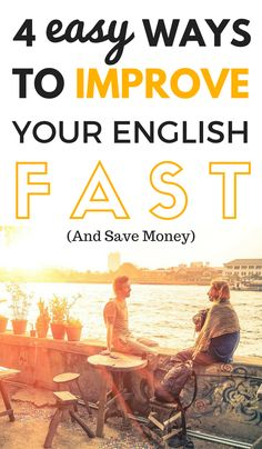 4 Easy Ways You Can Improve Your English Fast And Save Money