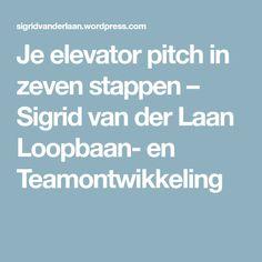 Je elevator pitch in zeven stappen – Sigrid van der Laan Loopbaan- en Teamontwikkeling