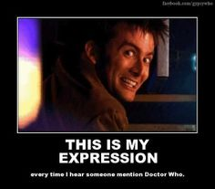 Doctor Who. Happens in my advisement class. The amount of explaining that has to happen... Poor non-whovians :(