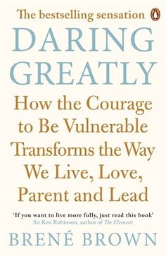 Daring Greatly: How the Courage to be Vulnerable Transforms the Way We Live, Love, Parent, and Lead: Brown; Brene: 9780670923540: Amazon.com...