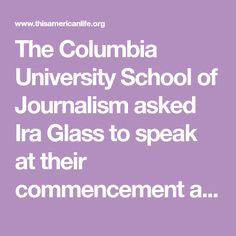 """The Columbia University School of Journalism asked Ira Glass to speak at their commencement and gave him an award for """"singular journalistic performance."""""""