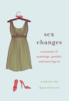 Sex Changes: A Memoir of Marriage, Gender, and Moving On - liked it