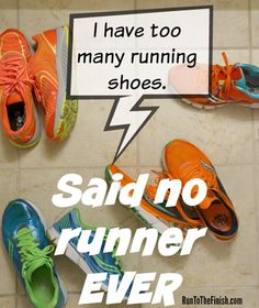 I have too many running shoes...said no runner ever!! _ click for more training truths