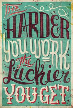 The Harder You Work, The Luckier You Get...