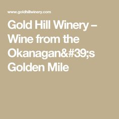 Gold Hill Winery – Wine from the Okanagan's Golden Mile