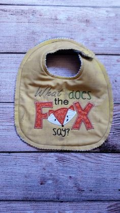 """Adorable """"What Does The Fox Say"""" Bib. Embroidery Stitched by SomethingToHootAbout on Etsy https://www.etsy.com/listing/249543646/adorable-what-does-the-fox-say-bib"""