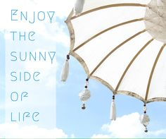 Enjoy the sunny side of life